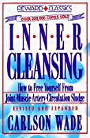 Inner Cleansing: How to Free Yourself from Joint Muscle Artery Circulation Sludge