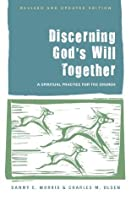 Discerning God's Will Together: A Spiritual Practice for the Church