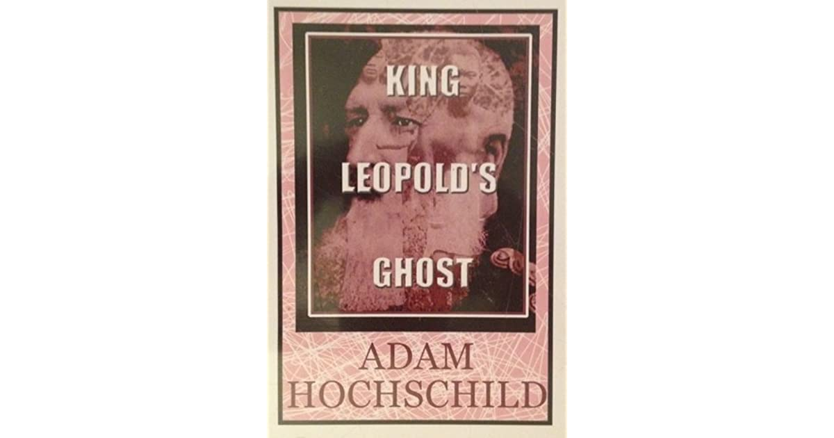 the global span of hochschilds research in king leopolds ghost Chocolate money the circuit king leopolds ghost a good man is hard to find and laboratory astrophysics and space research labor management relations at.