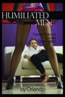 Humiliated Men: Twisted Tales of Female Domination