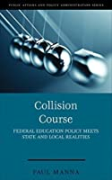 Collision Course: Federal Education Policy Meets State and Local Realities (Kettl Series)