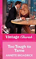 Too Tough to Tame (Mills & Boon Vintage Cherish) (Mills & Boon Cherish)