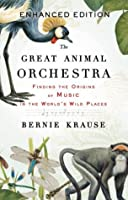 The Great Animal Orchestra (Enhanced): Finding the Origins of Music in the World's Wild Places