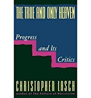True and Only Heaven: Progress and Its Critics