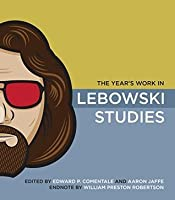 The Year's Work in Lebowski Studies (The Year's Work: Studies in Fan Culture and Cultural Theory)