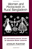 Women And Microcredit In Rural Bangladesh: An Anthropological Study Of Grameen Bank Lending