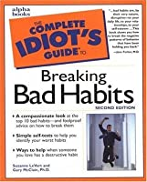 The Complete Idiot's Guide to Breaking Bad Habits