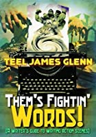 Them's Fightin' Words!: A Writer's Guide To Writing Fight Scenes