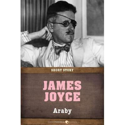 """imagery in james joyce araby Tracing patterns of imagery to arrive at theme in james joyce's short story """"araby"""" using an archetypal lens."""
