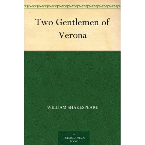 an analysis of the two gentlemen of verona a comedy by william shakespeare For more information about apt's educational programs, please visit our website wwwamericanplayersorg  the two gentlemen of verona by william shakespeare 2013 study guide.