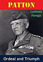 Patton: Ordeal And Triumph [Illustrated Edition]