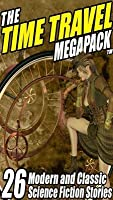 The Time Travel Megapack (R): 26 Modern and Classic Science Fiction Stories