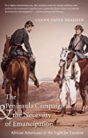 The Peninsula Campaign & the Necessity of Emancipation: African Americans & the Fight for Freedom