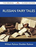 Russian Fairy Tales - The Original Classic Edition