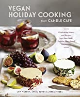 Vegan Holiday Cooking from Candle Cafe: Celebratory Menus and Recipes from New York's Premier Plant-Based Restaurants