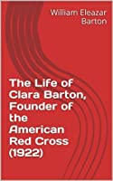 The Life of Clara Barton, Founder of the American Red Cross (1922)