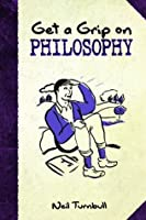 Get a Grip on Philosophy: NEW EDITION (Dover Books on Western Philosophy)