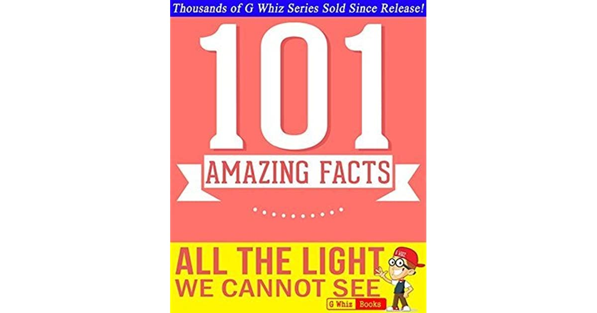 All The Light We Cannot See 101 Amazing Facts You Didn T