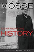 Confronting History: A Memoir (George L. Mosse Series)