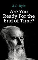 Are You Ready For The End Of Time