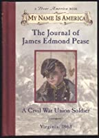 The Journal of James Edmond Pease, A Civil War Union Soldier: Virginia, 1863 (My Name is America #)