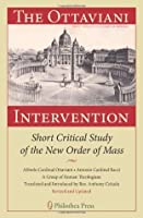 The Ottaviani Intervention: Short Critical Study of the New Order of Mass