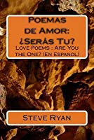 Poemas de Amor: Seras Tu?: Love Poems: Are You the One? (En Espanol)