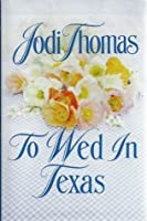 To Wed in Texas (Texas Brothers Book 3)
