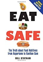 Eat Safe: The Truth about Additives from Aspartame to Xanthan Gum
