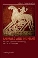 Animals and Humans: Recurrent Symbiosis in Archaeology and Old Norse Religion (Vagar Till Midgard)