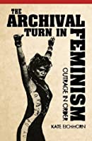 The Archival Turn in Feminism: Outrage in Order