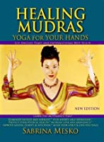 Healing Mudras: Yoga for Your Hands - New Edition