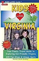 KIDS LOVE VIRGINIA, 3rd Edition: Your Family Travel Guide to Exploring Kid-Friendly Virginia - 600 Fun Stops & Unique Spots (including Washington, DC bonus chapter) (Kids Love Travel Guides)