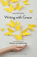 Writing with Grace: A Journey Beyond Down Syndrome