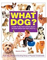 What Dog?: A Guide to Help New Owners Select the Right Breed for Their Lifestyle