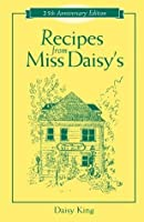 Recipes from Miss Daisy's - 25th Anniversary Edition
