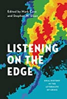 Listening on the Edge: Oral History in the Aftermath of Crisis (Oxford Oral History Series)