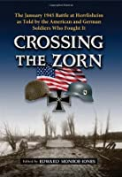 Crossing the Zorn: The January 1945 Battle at Herrlisheim as Told by the American and German Soldiers Who Fought It