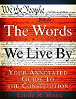 Words We Live By, the B&n Proprietary Edition: Your Annotated Guide to the Constitution