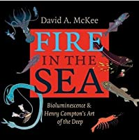 Fire in the Sea: Bioluminescence and Henry Compton's Art of the Deep (Gulf Coast Books, sponsored by Texas A&M University-Corpus Christi)