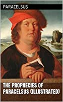The Prophecies Of Paracelsus (Illustrated)