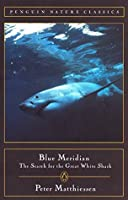 Blue Meridian: The Search for the Great White Shark (Classic, Nature, Penguin)