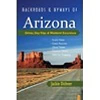 Backroads & Byways of Arizona: Drives, Day Trips & Weekend Excursions (Backroads & Byways)