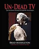 Un-Dead TV: The Ultimate Guide to Vampire Television