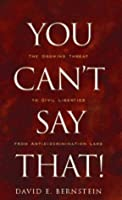 You Can't Say That!: The Growing Threat to Civil Liberties from Antidiscrimination Laws