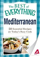 Mediterranean: 50 Essential Recipes for Today's Busy Cook (The Best of Everything®)