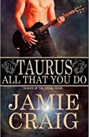 Taurus: All That You Do (Boys of the Zodiac, #2)