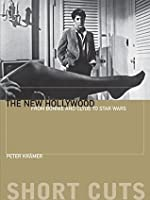 The New Hollywood: From Bonnie and Clyde to Star Wars (Short Cuts)