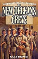 Volunteers in the Texas Revolution: The New Orleans Greys