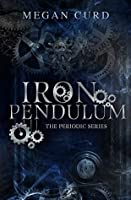 Iron Pendulum (The Periodic Series Book 2)